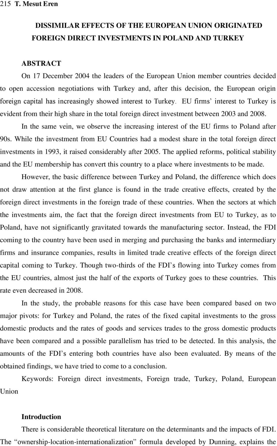 to open accession negotiations with Turkey and, after this decision, the European origin foreign capital has increasingly showed interest to Turkey.