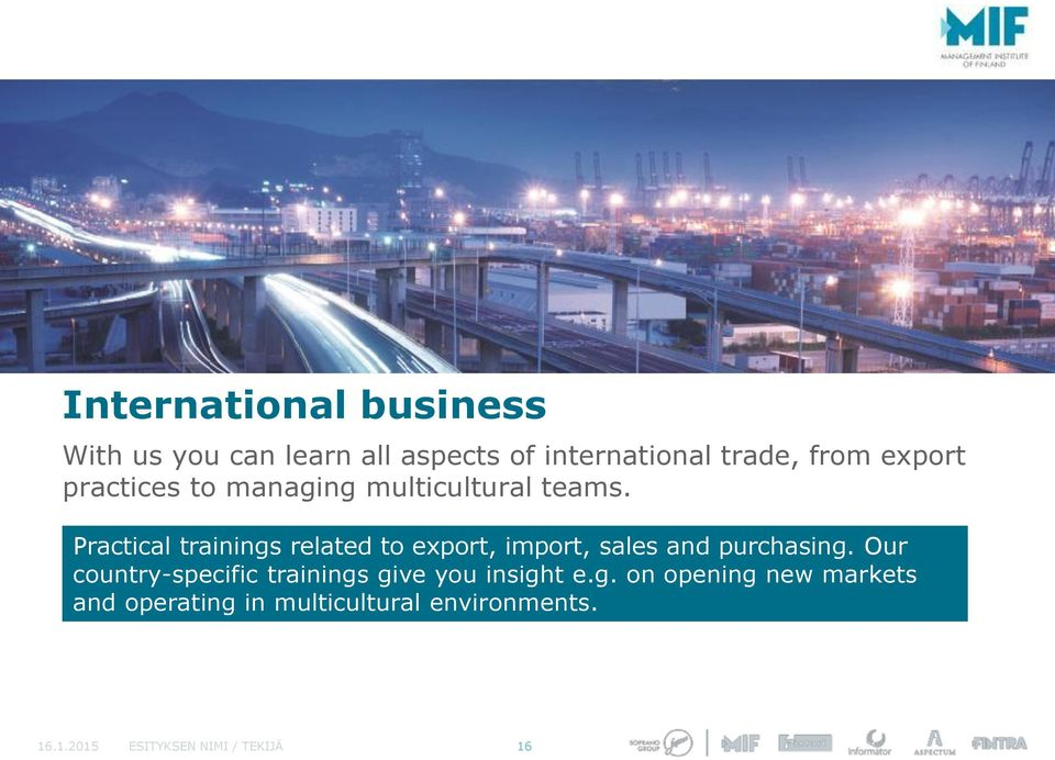 Practical trainings related to export, import, sales and purchasing.