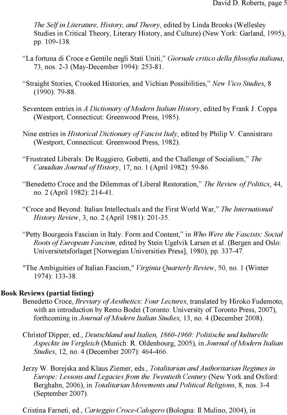 Straight Stories, Crooked Histories, and Vichian Possibilities, New Vico Studies, 8 (1990): 79-88. Seventeen entries in A Dictionary of Modern Italian History, edited by Frank J.