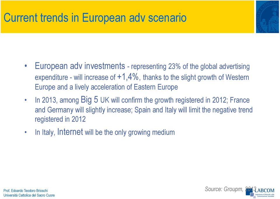 2013, among Big 5 UK will confirm the growth registered in 2012; France and Germany will slightly increase; Spain and