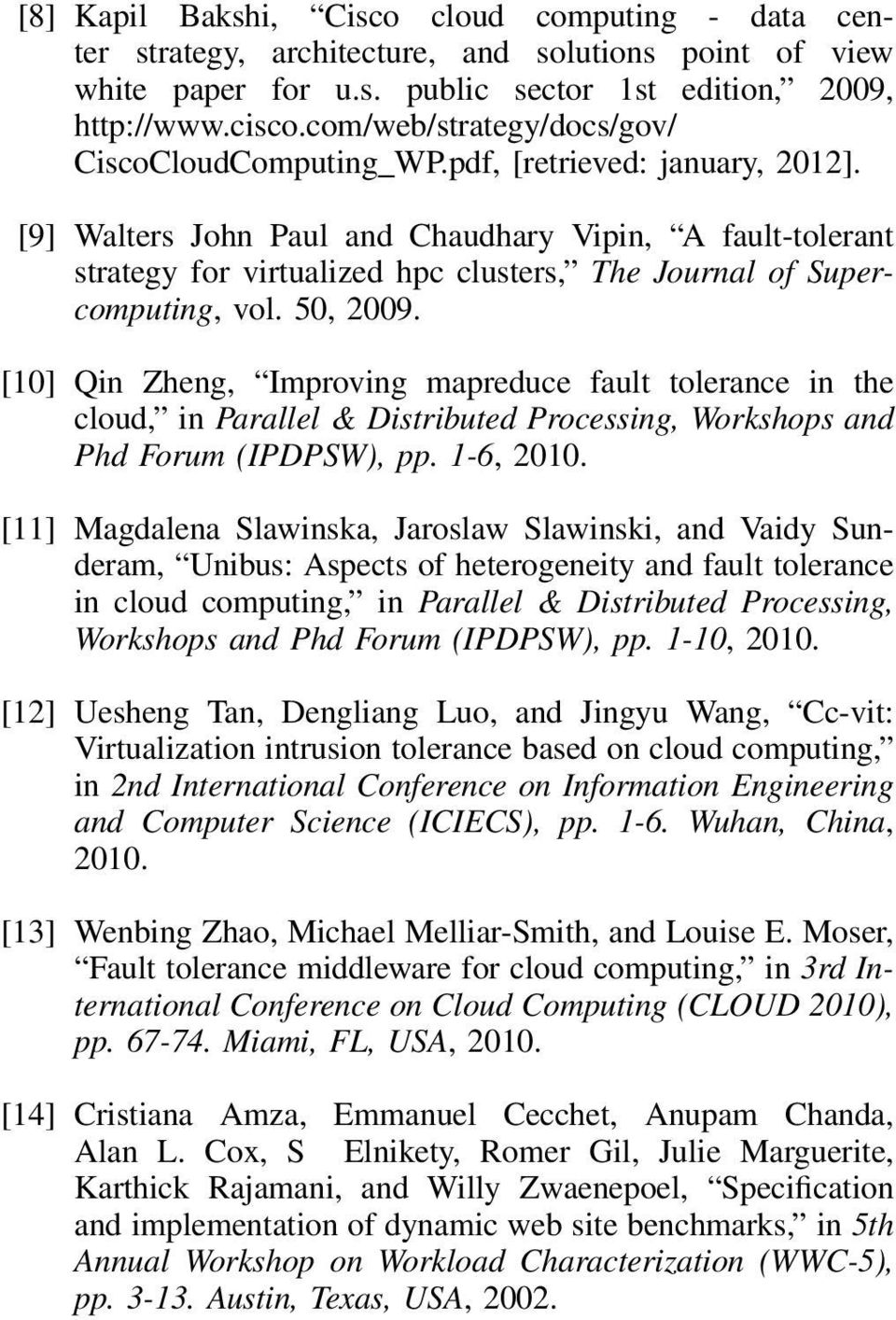 [9] Walters John Paul and Chaudhary Vipin, A fault-tolerant strategy for virtualized hpc clusters, The Journal of Supercomputing, vol. 50, 2009.