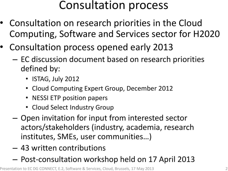 Select Industry Group Open invitation for input from interested sector actors/stakeholders (industry, academia, research institutes, SMEs, user communities )