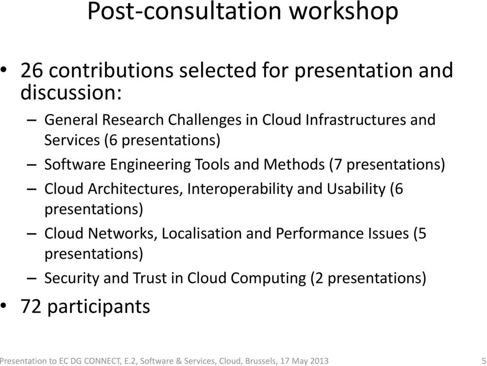 Interoperability and Usability (6 presentations) Cloud Networks, Localisation and Performance Issues (5 presentations) Security and