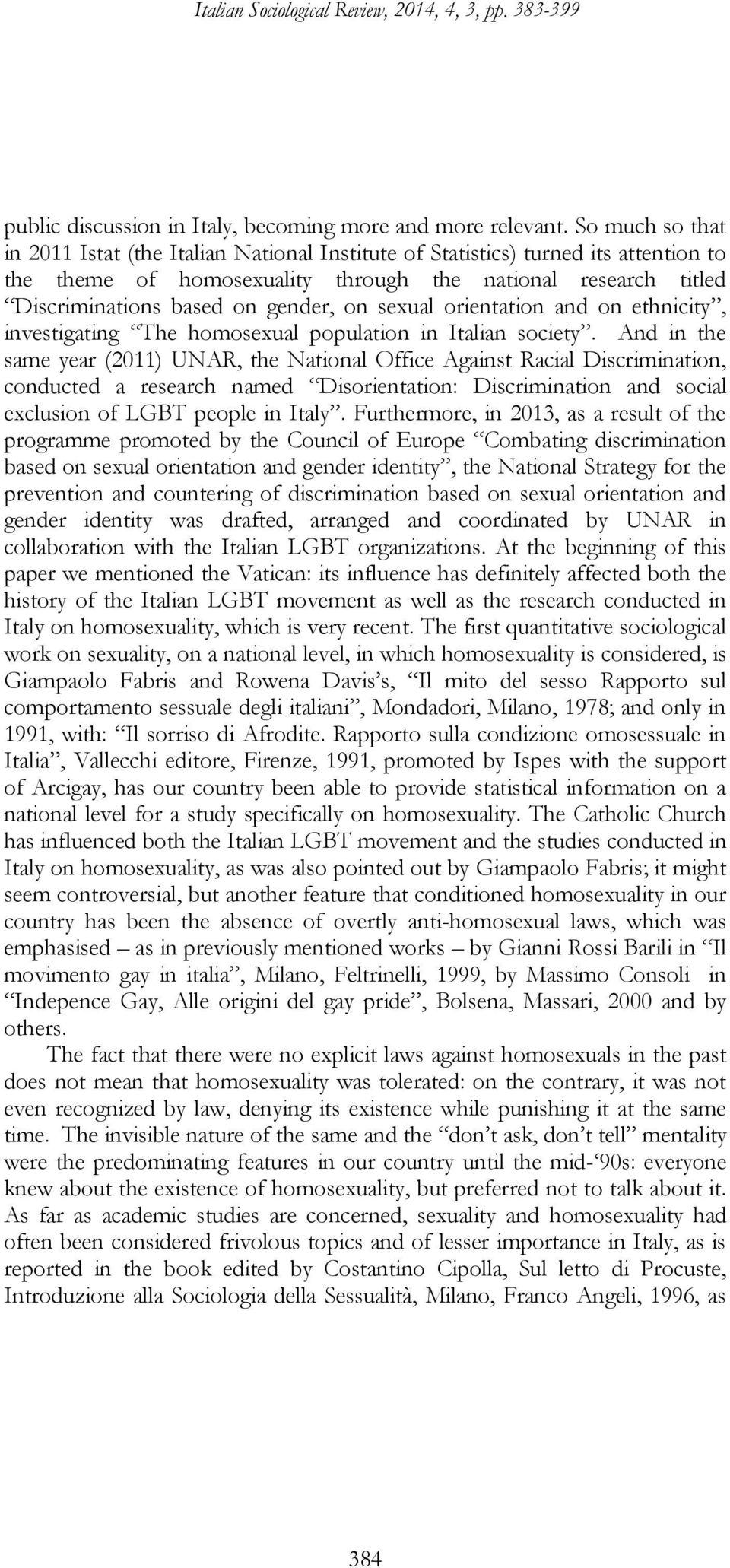 on sexual orientation and on ethnicity, investigating The homosexual population in Italian society.