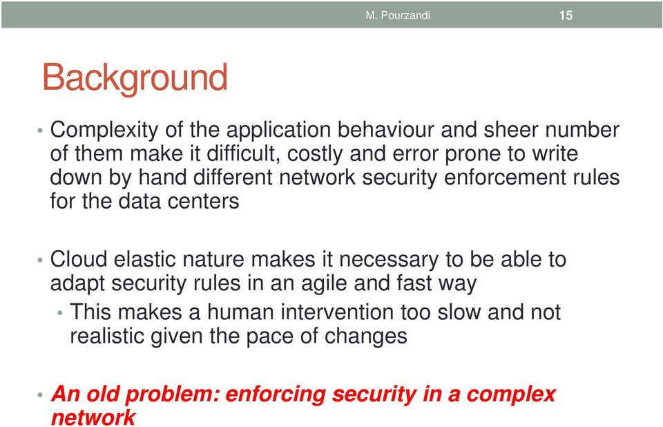 Cloud elastic nature makes it necessary to be able to adapt security rules in an agile and fast way This makes a