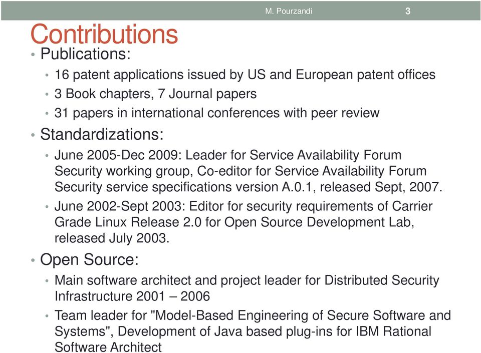 June 2002-Sept 2003: Editor for security requirements of Carrier Grade Linux Release 2.0 for Open Source Development Lab, released July 2003. Open Source: M.