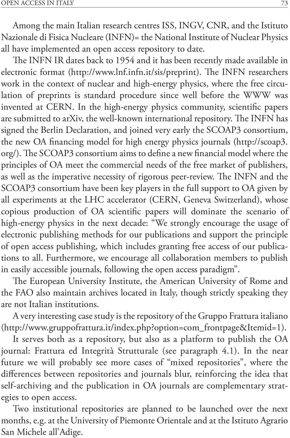 The INFN researchers work in the context of nuclear and high-energy physics, where the free circulation of preprints is standard procedure since well before the WWW was invented at CERN.