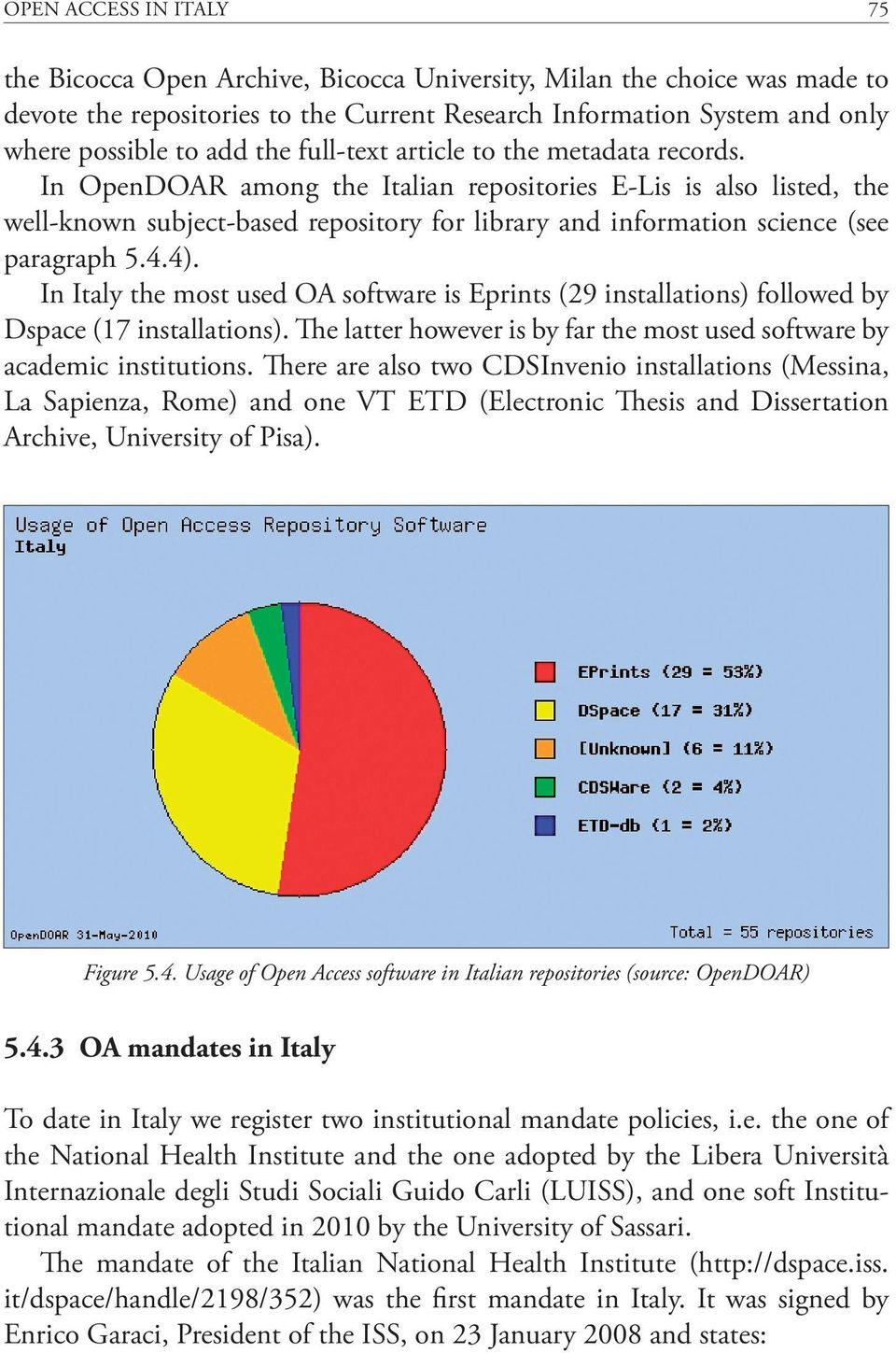 In OpenDOAR among the Italian repositories E-Lis is also listed, the well-known subject-based repository for library and information science (see paragraph 5.4.4).