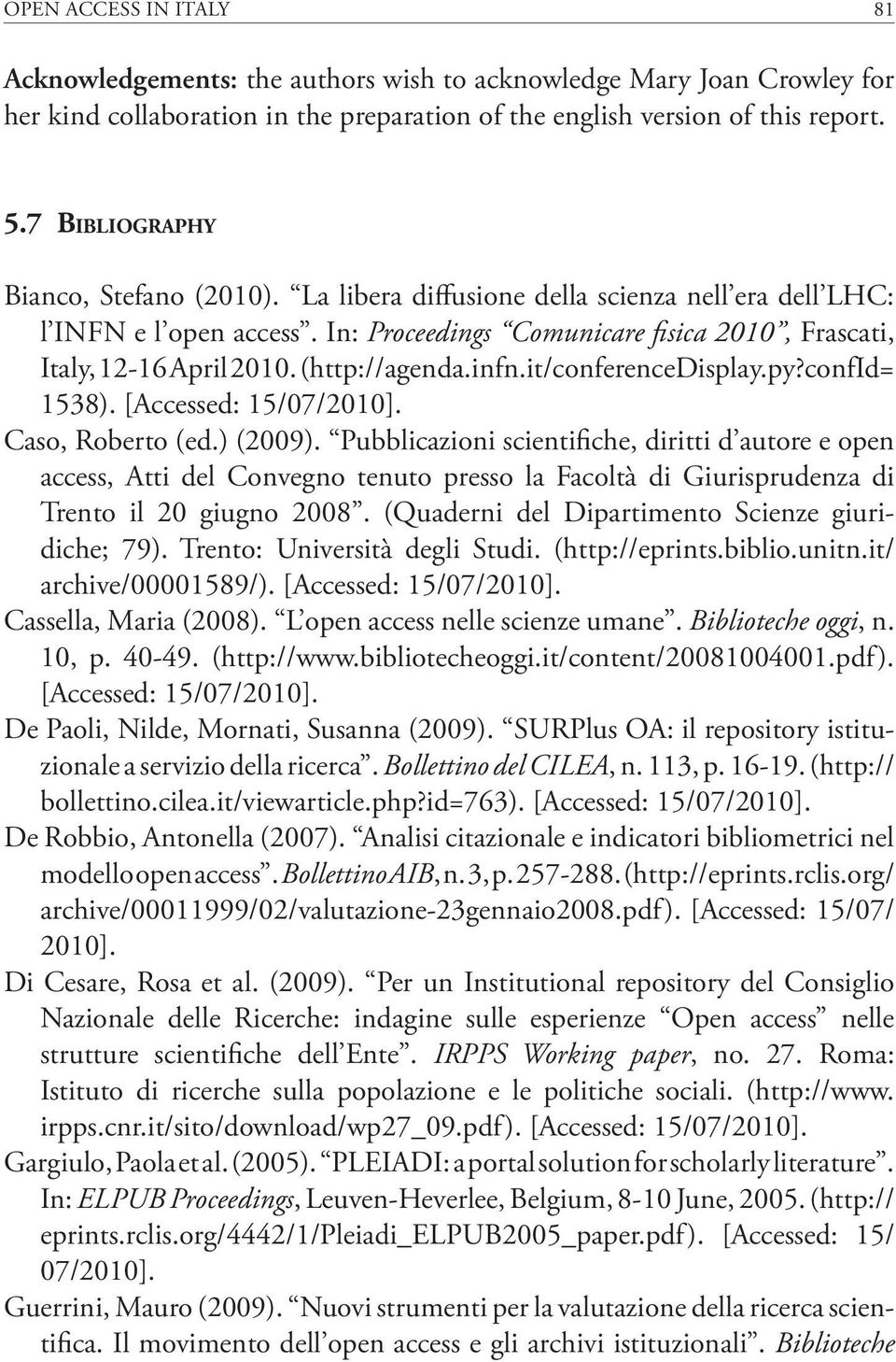 (http://agenda.infn.it/conferencedisplay.py?confid= 1538). [Accessed: 15/07/2010]. Caso, Roberto (ed.) (2009).