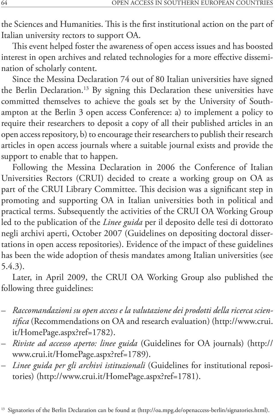Since the Messina Declaration 74 out of 80 Italian universities have signed the Berlin Declaration.
