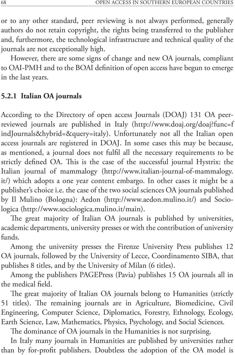 However, there are some signs of change and new OA journals, compliant to OAI-PMH and to the BOAI definition of open access have begun to emerge in the last years. 5.2.