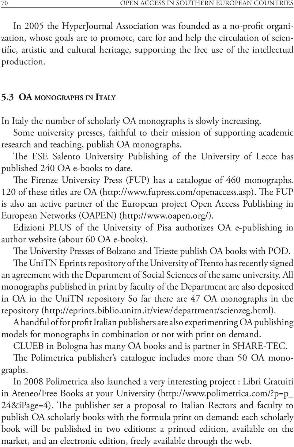 Some university presses, faithful to their mission of supporting academic research and teaching, publish OA monographs.