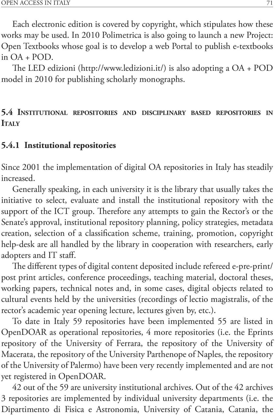 it/) is also adopting a OA + POD model in 2010 for publishing scholarly monographs. 5.4