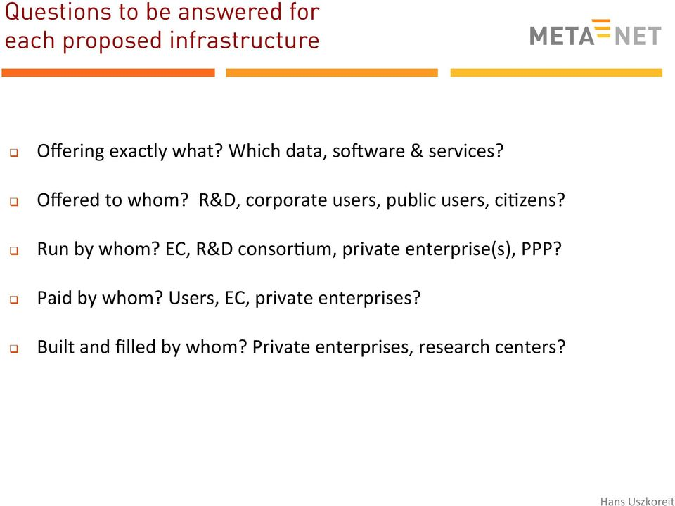 R&D, corporate users, public users, ci8zens? Run by whom?