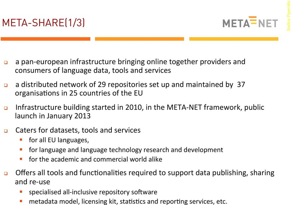 Caters for datasets, tools and services for all EU languages, for language and language technology research and development for the academic and commercial world alike Offers all