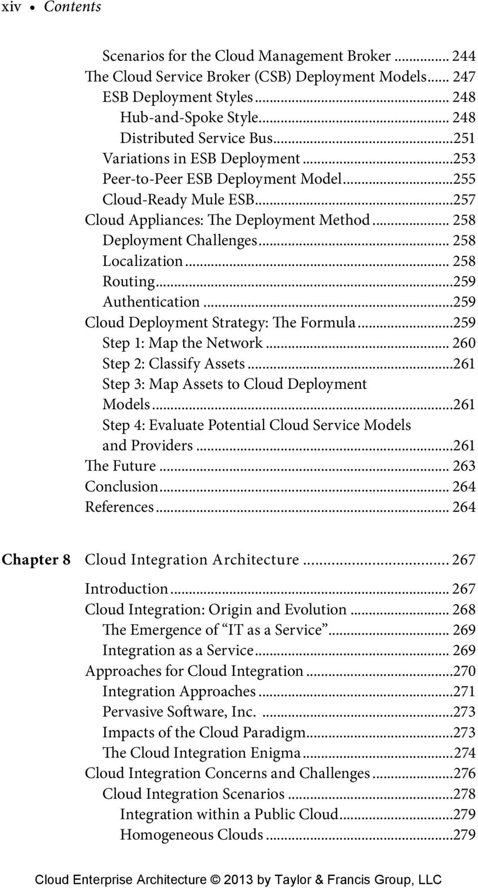 .. 258 Routing...259 Authentication...259 Cloud Deployment Strategy: The Formula...259 Step 1: Map the Network... 260 Step 2: Classify Assets...261 Step 3: Map Assets to Cloud Deployment Models.