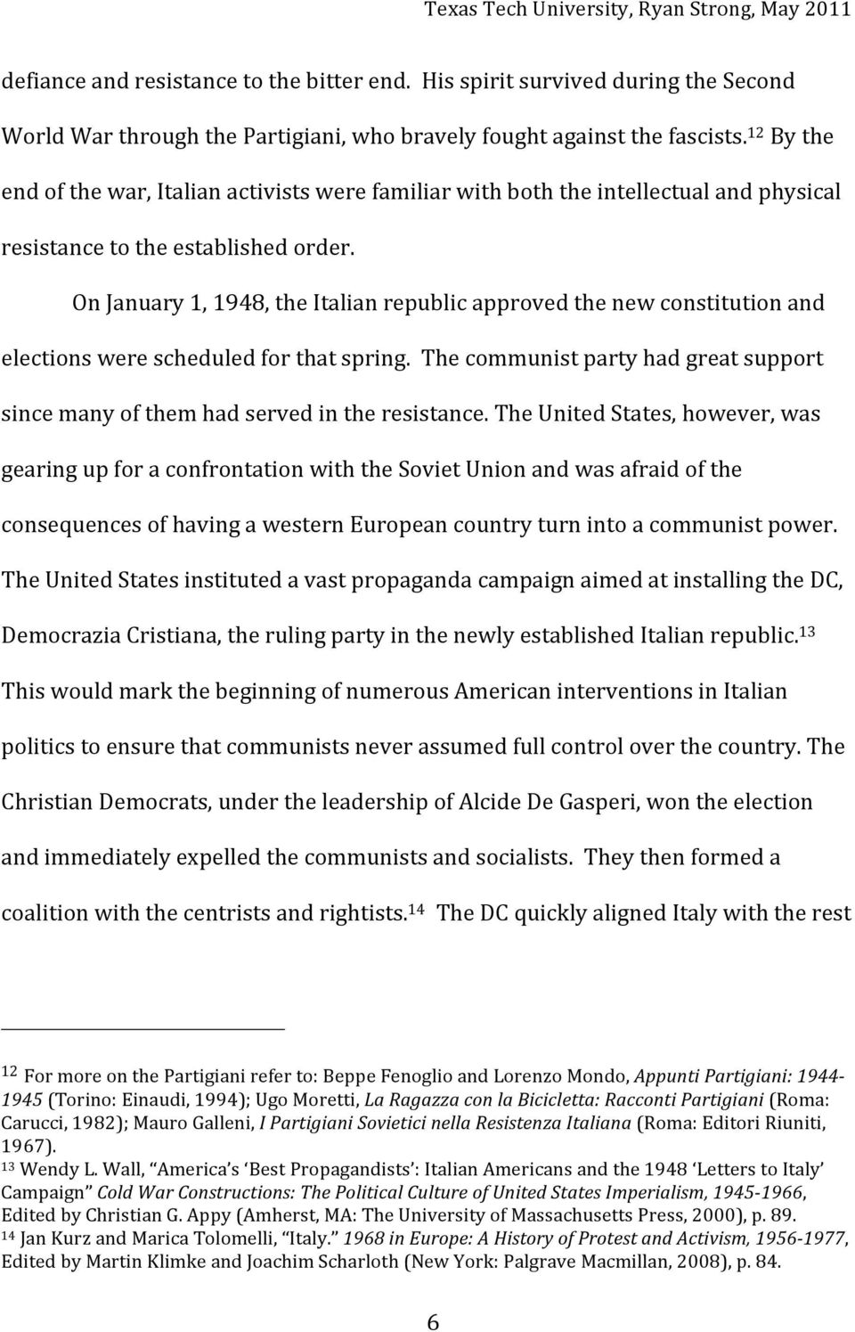 OnJanuary1,1948,theItalianrepublicapprovedthenewconstitutionand electionswerescheduledforthatspring.thecommunistpartyhadgreatsupport sincemanyofthemhadservedintheresistance.