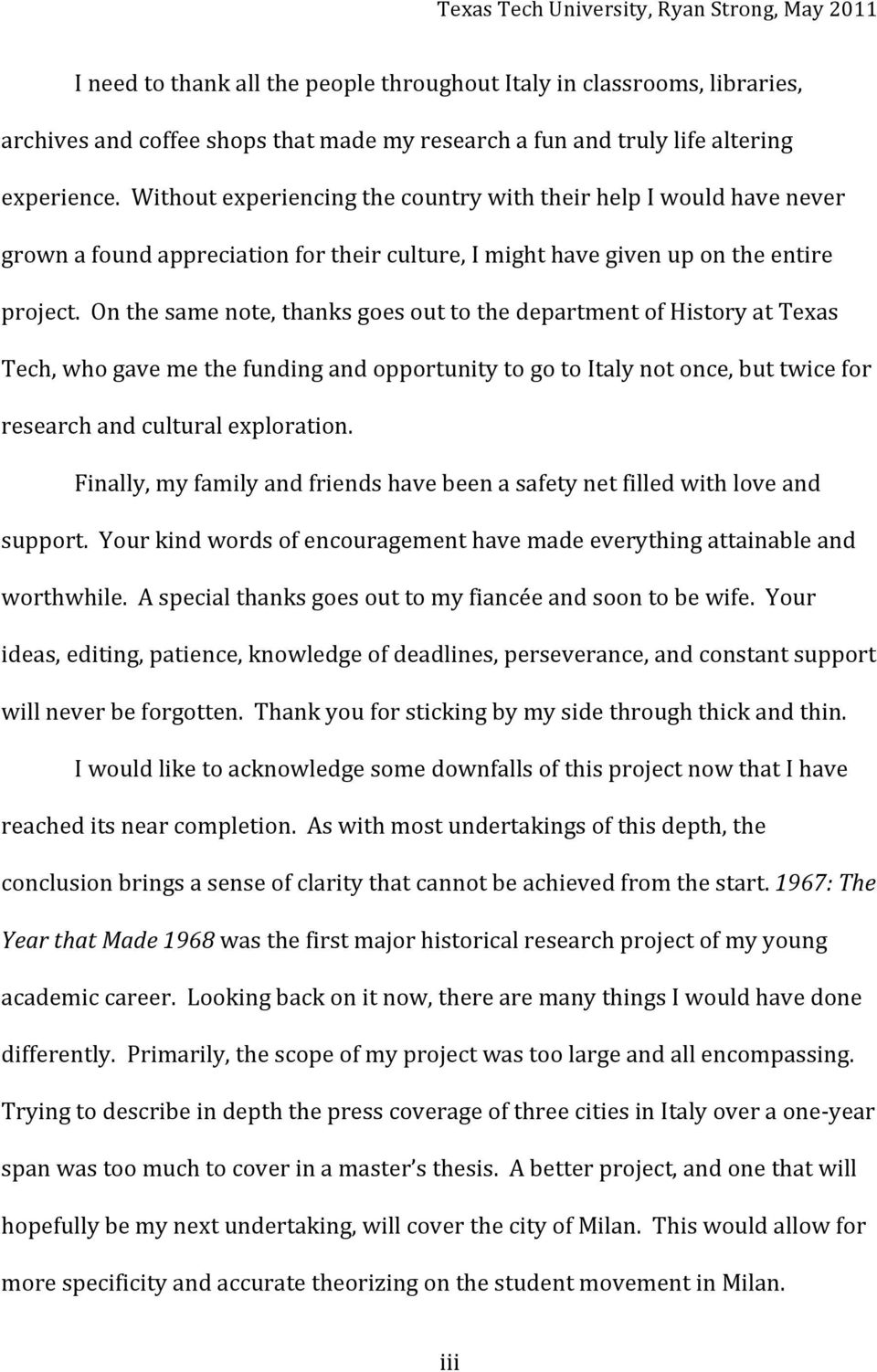 onthesamenote,thanksgoesouttothedepartmentofhistoryattexas Tech,whogavemethefundingandopportunitytogotoItalynotonce,buttwicefor researchandculturalexploration.
