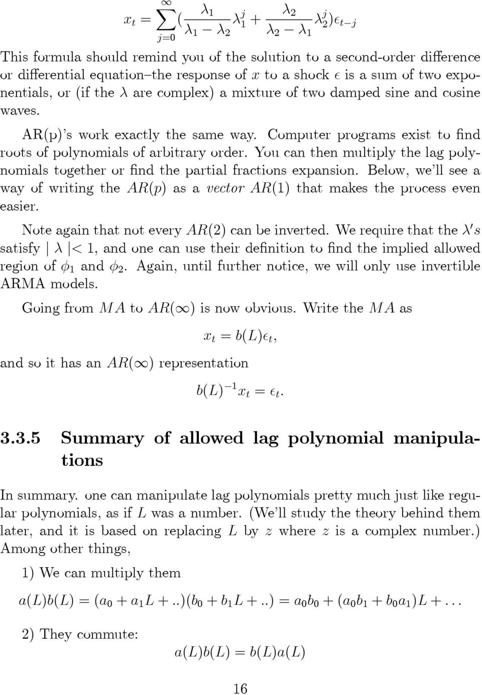 Computer programs exist to find roots of polynomials of arbitrary order. You can then multiply the lag polynomials together or find the partial fractions expansion.