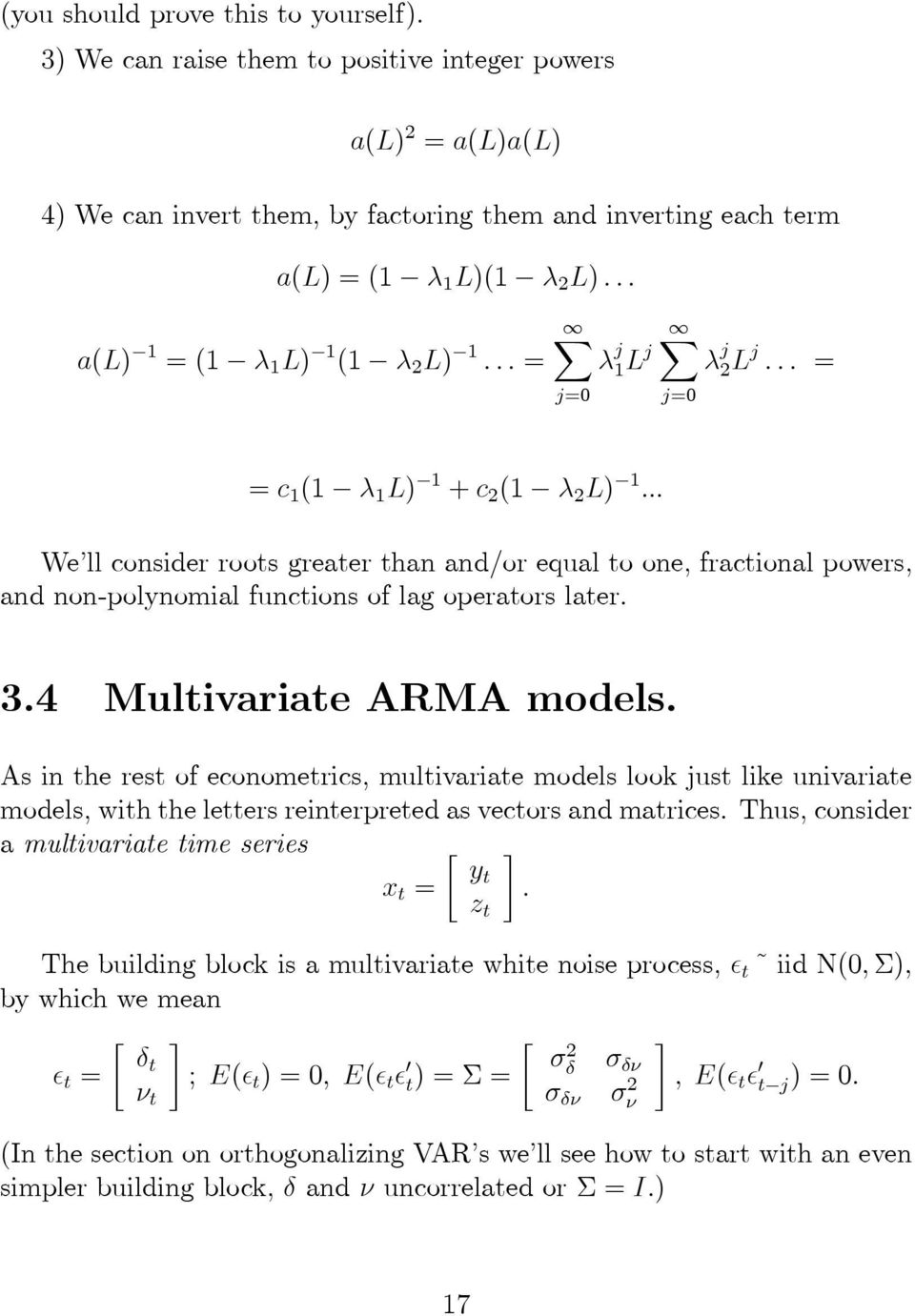 .. We ll consider roots greater than and/or equal to one, fractional powers, and non-polynomial functions of lag operators later. 3.4 Multivariate ARMA models.