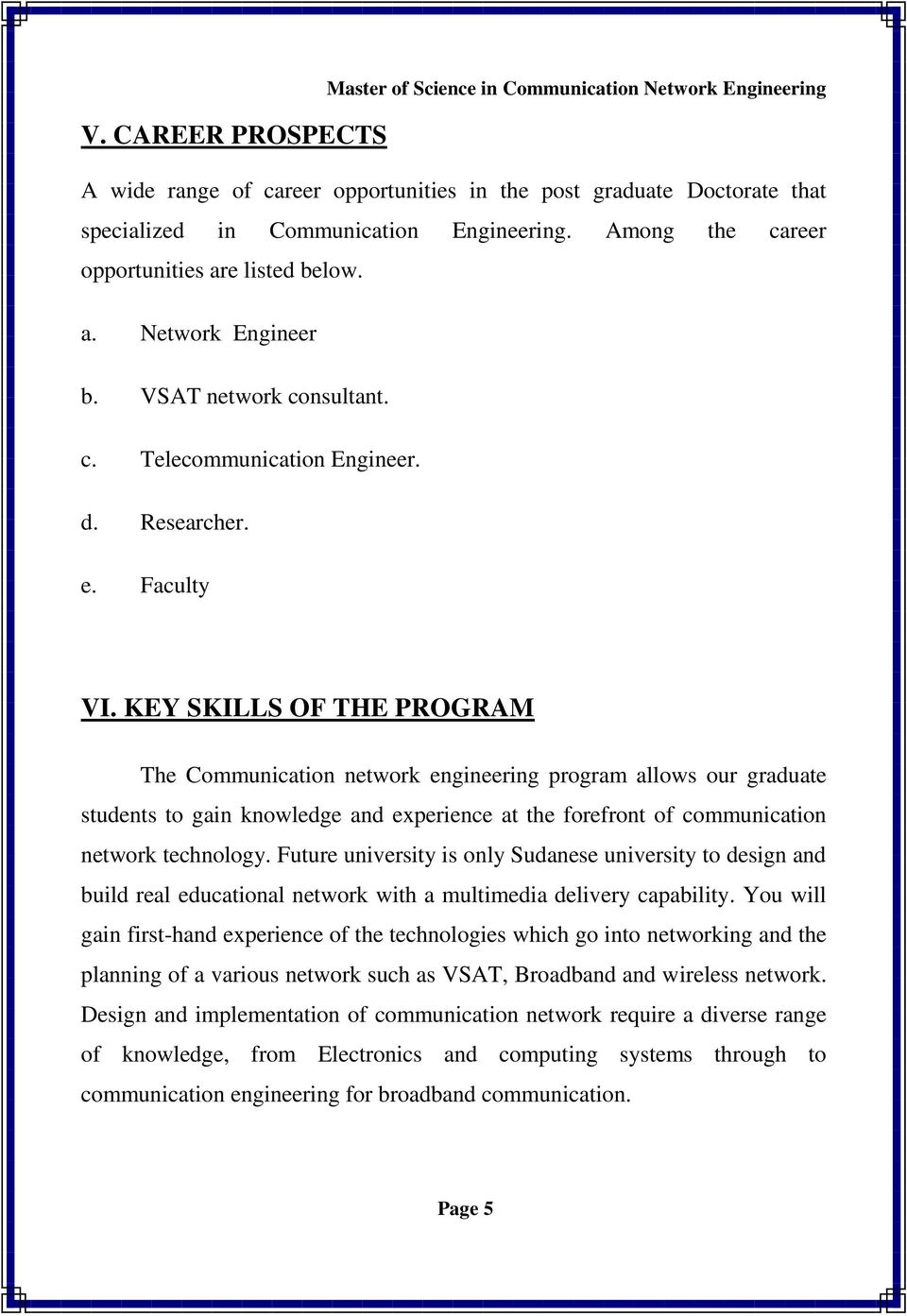 KEY SKILLS OF THE PROGRAM The Communication network engineering program allows our graduate students to gain knowledge and experience at the forefront of communication network technology.