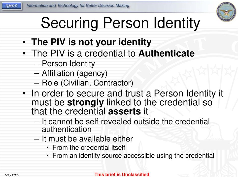 strongly linked to the credential so that the credential asserts it It cannot be self-revealed outside the