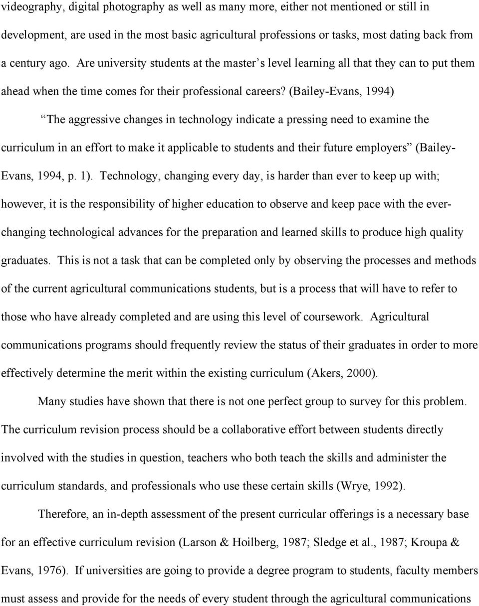 (Bailey-Evans, 1994) The aggressive changes in technology indicate a pressing need to examine the curriculum in an effort to make it applicable to students and their future employers (Bailey- Evans,