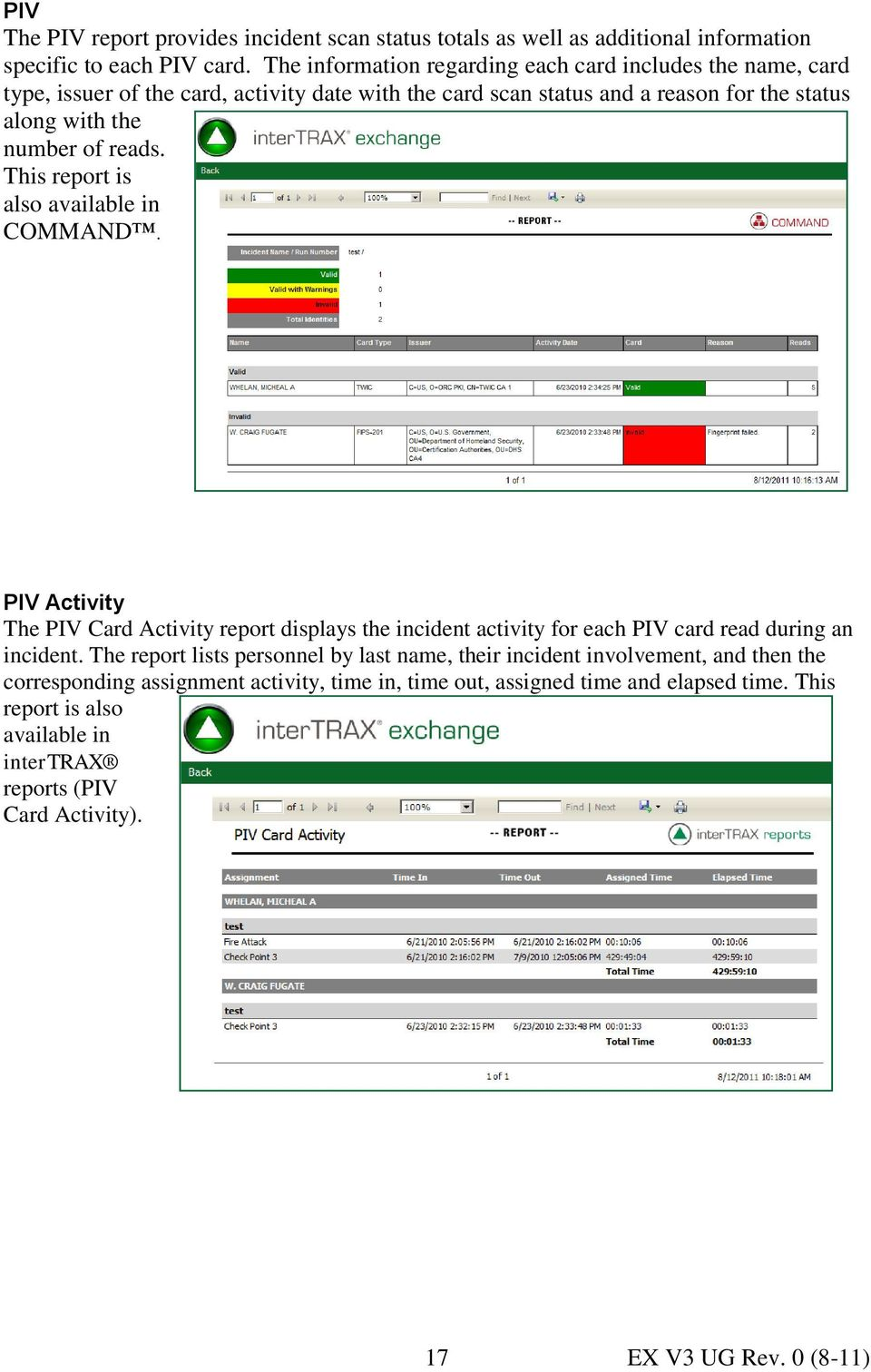 of reads. This report is also available in COMMAND. PIV Activity The PIV Card Activity report displays the incident activity for each PIV card read during an incident.