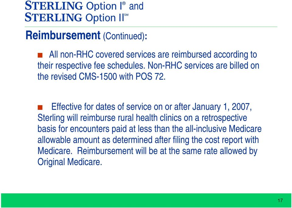 Effective for dates of service on or after January 1, 2007, Sterling will reimburse rural health clinics on a retrospective basis