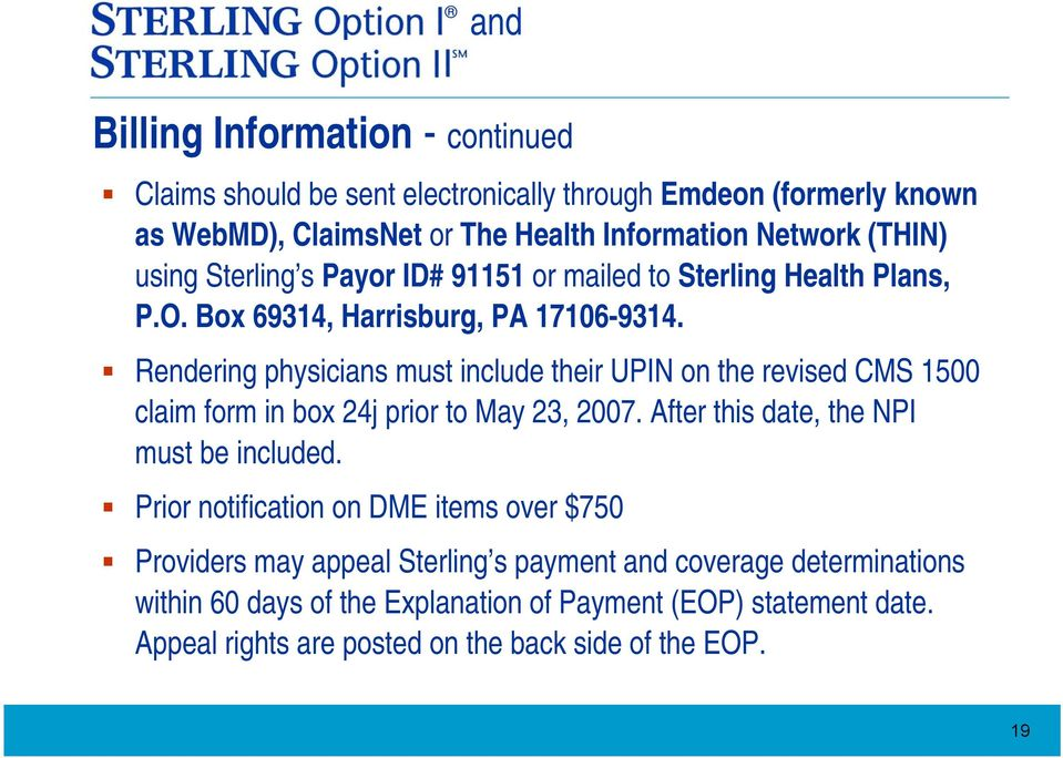 Rendering physicians must include their UPIN on the revised CMS 1500 claim form in box 24j prior to May 23, 2007. After this date, the NPI must be included.