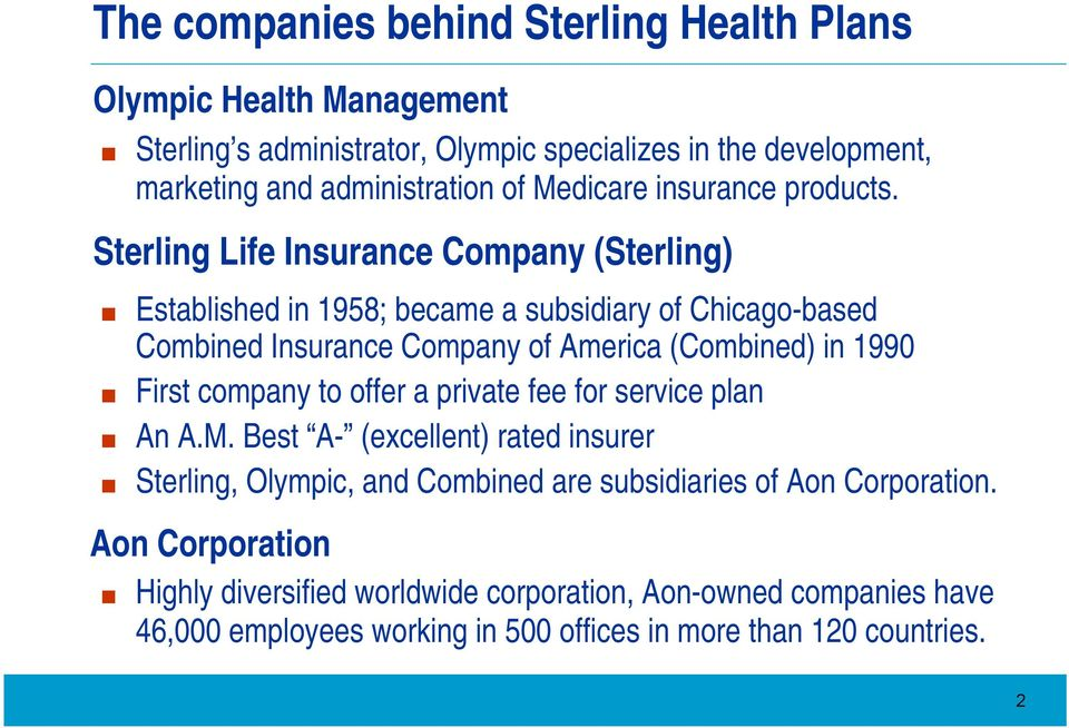 Established in 1958; became a subsidiary of Chicago-based Combined Insurance Company of America (Combined) in 1990 First company to offer a private fee for service