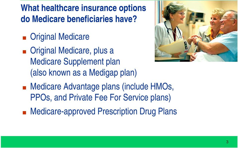 (also known as a Medigap plan) Medicare Advantage plans (include HMOs,