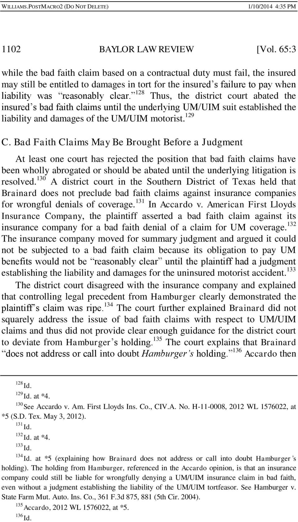 128 Thus, the district court abated the insured s bad faith claims until the underlying UM/UIM suit established the liability and damages of the UM/UIM motorist. 129 C.