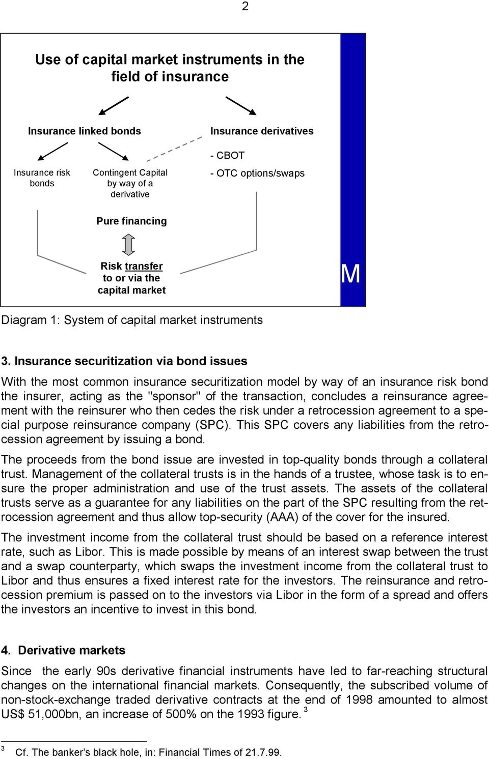 "Insurance securitization via bond issues With the most common insurance securitization model by way of an insurance risk bond the insurer, acting as the ""sponsor"" of the transaction, concludes a"