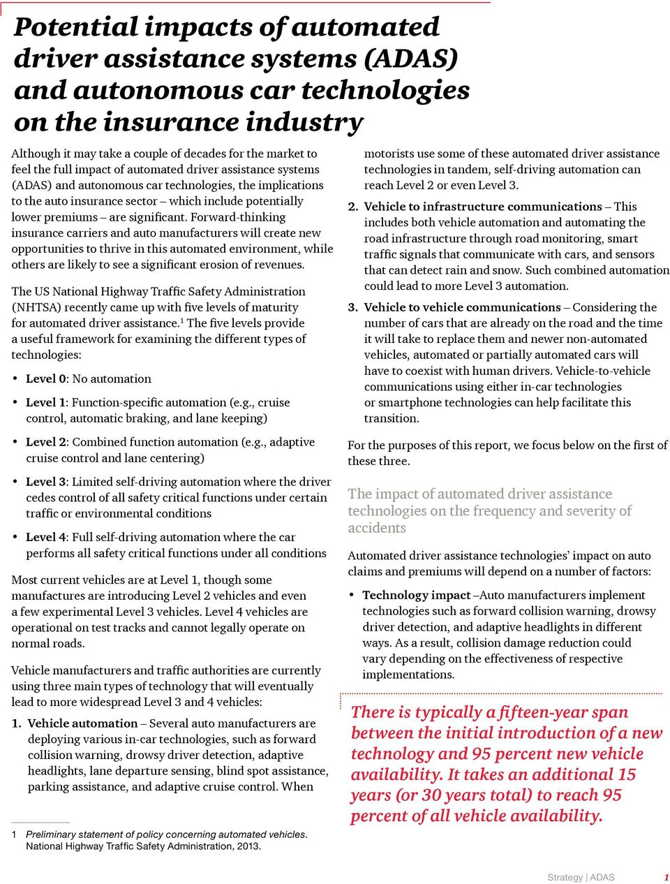 Forward-thinking insurance carriers and auto manufacturers will create new opportunities to thrive in this automated environment, while others are likely to see a significant erosion of revenues.