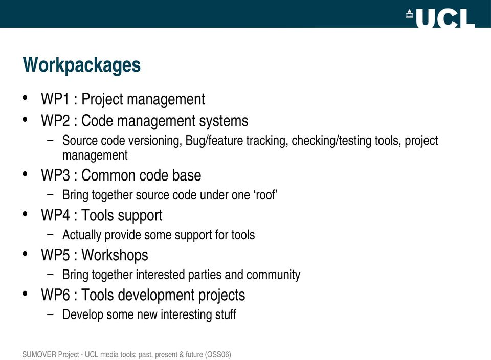 under one roof WP4 : Tools support Actually provide some support for tools WP5 : Workshops Bring