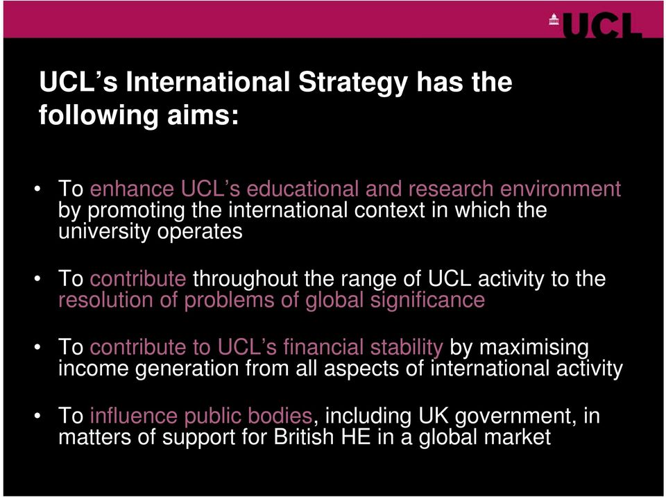 problems of global significance To contribute to UCL s financial stability by maximising income generation from all aspects of