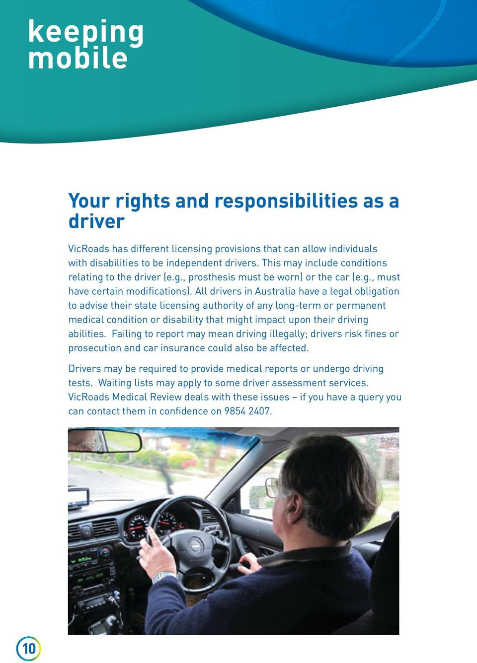 All drivers in Australia have a legal obligation to advise their state licensing authority of any long-term or permanent medical condition or disability that might impact upon their driving abilities.