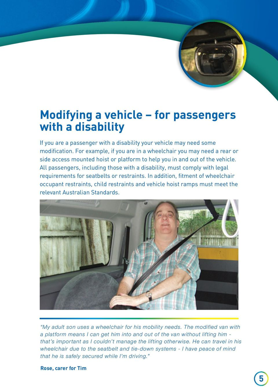 All passengers, including those with a disability, must comply with legal requirements for seatbelts or restraints.