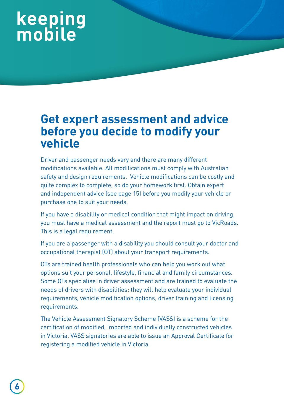 Obtain expert and independent advice (see page 15) before you modify your vehicle or purchase one to suit your needs.