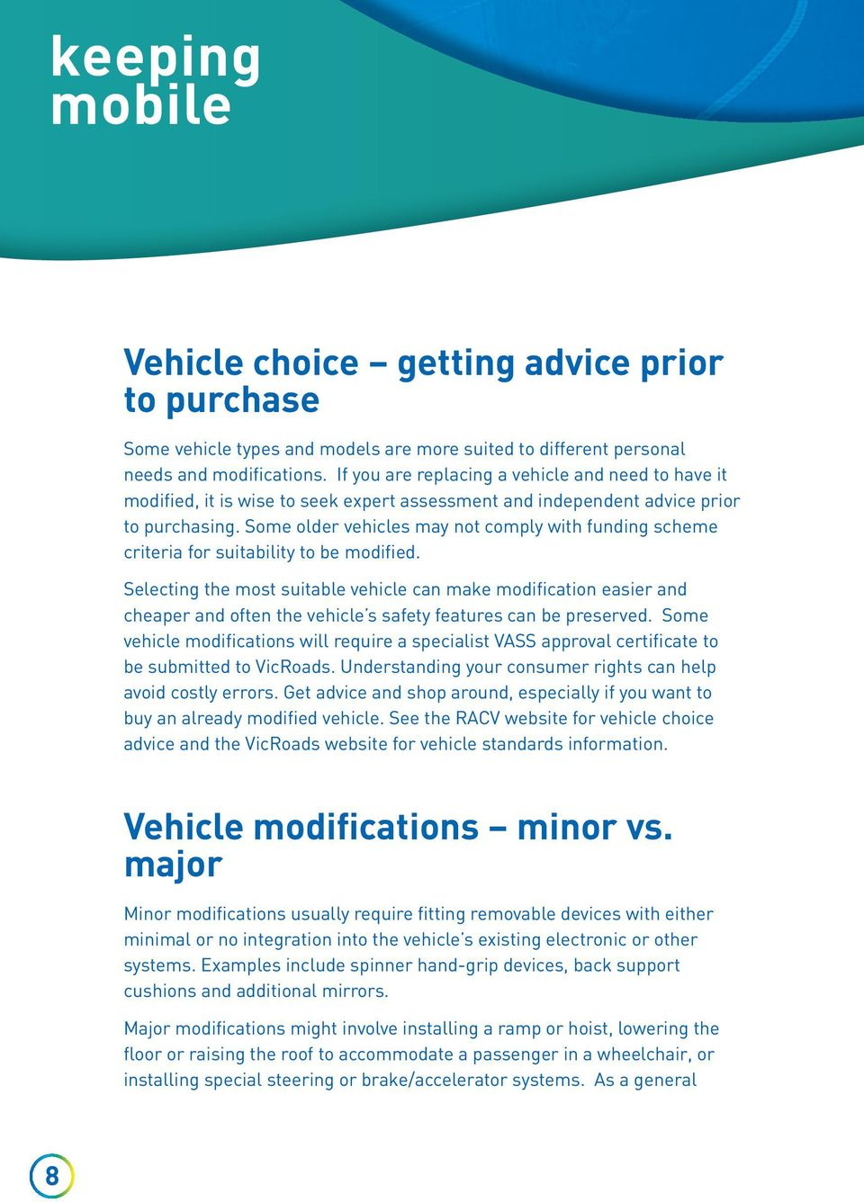 Some older vehicles may not comply with funding scheme criteria for suitability to be modified.