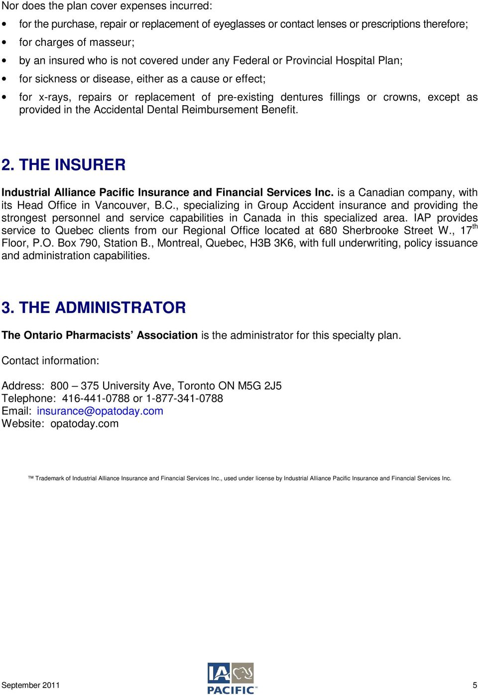 in the Accidental Dental Reimbursement Benefit. 2. THE INSURER Industrial Alliance Pacific Insurance and Financial Services Inc. is a Ca