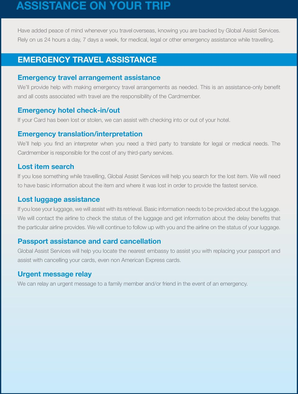 EMERGENCY TRAVEL ASSISTANCE Emergency travel arrangement assistance We ll provide help with making emergency travel arrangements as needed.
