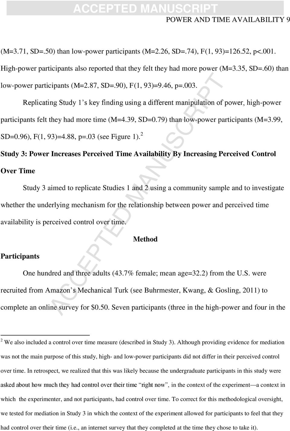 Replicating Study 1 s key finding using a different manipulation of power, high-power participants felt they had more time (M=4.39, SD=0.79) than low-power participants (M=3.99, SD=0.96), F(1, 93)=4.