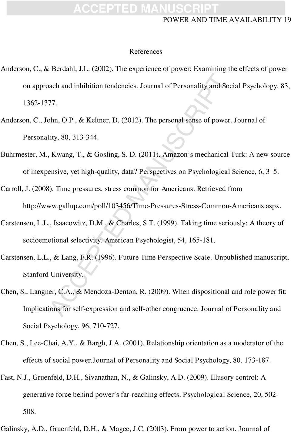 , & Gosling, S. D. (2011). Amazon s mechanical Turk: A new source of inexpensive, yet high-quality, data? Perspectives on Psychological Science, 6, 3 5. Carroll, J. (2008).