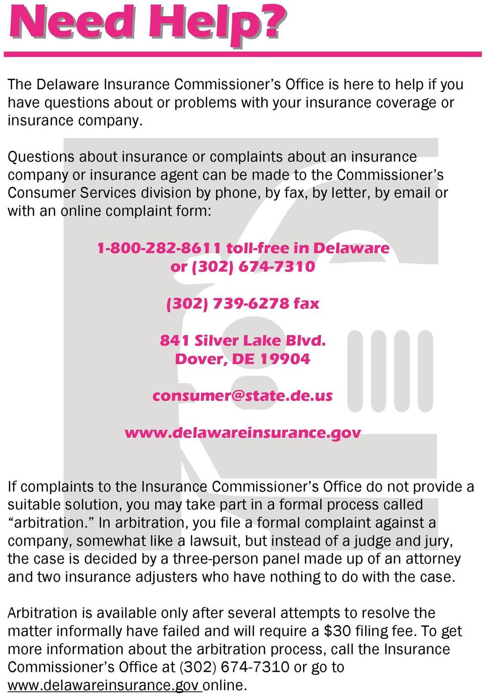 online complaint form: 1-800-282-8611 toll-free in Delaware or (302) 674-7310 (302) 739-6278 fax 841 Silver Lake Blvd. Dover, DE 19904 consumer@state.de.us www.delawareinsurance.