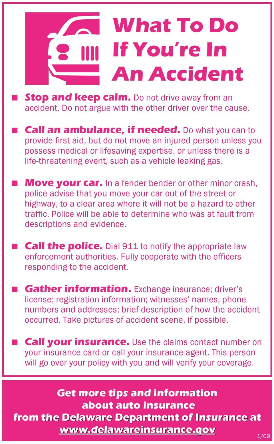 Move your car. In a fender bender or other minor crash, police advise that you move your car out of the street or highway, to a clear area where it will not be a hazard to other traffic.