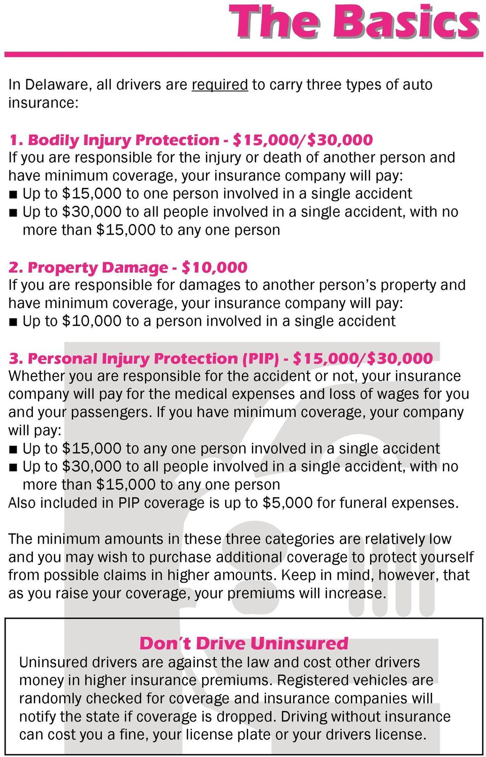 involved in a single accident Up to $30,000 to all people involved in a single accident, with no more than $15,000 to any one person 2.