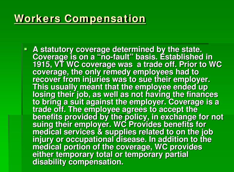 This usually meant that the employee ended up losing their job, as well as not having the finances to bring a suit against the employer. Coverage is a trade off.