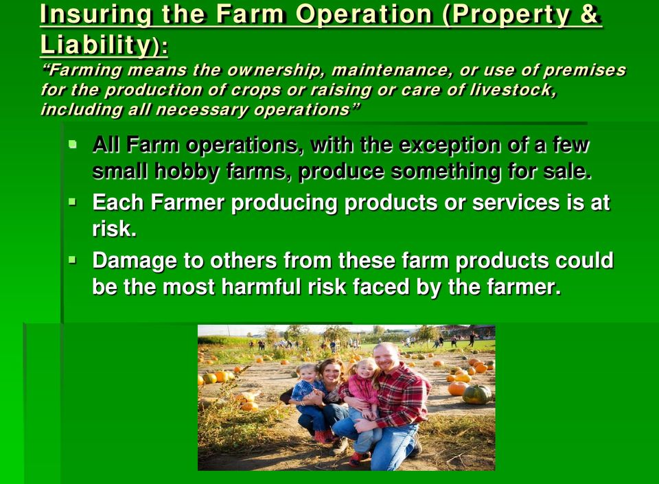 operations, with the exception of a few small hobby farms, produce something for sale.